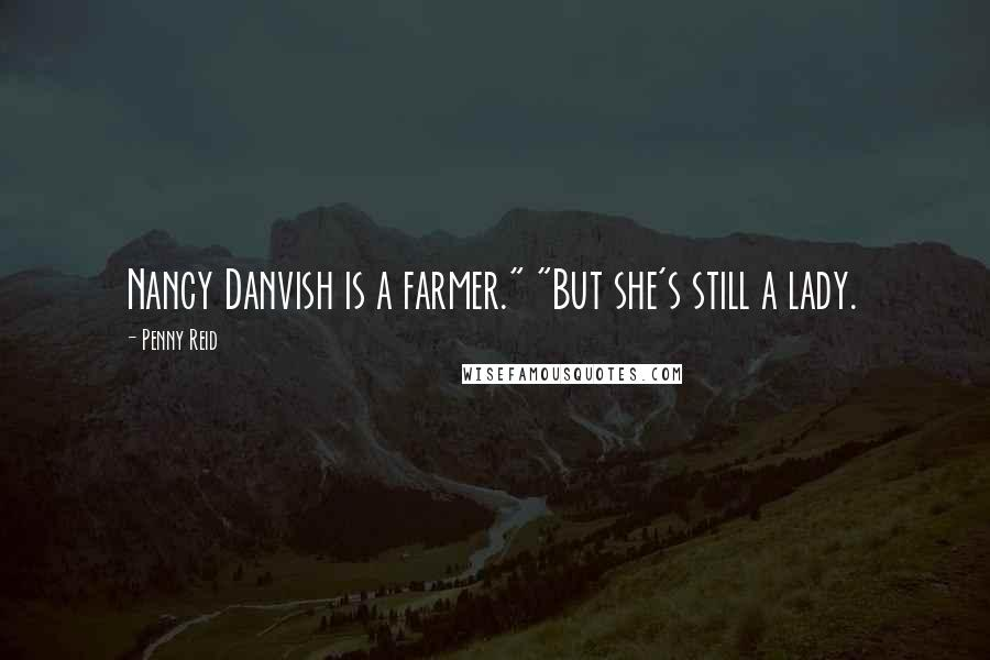 "Penny Reid quotes: Nancy Danvish is a farmer."" ""But she's still a lady."