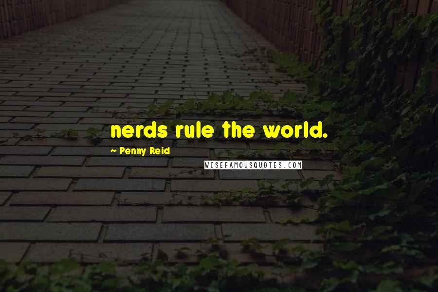 Penny Reid quotes: nerds rule the world.