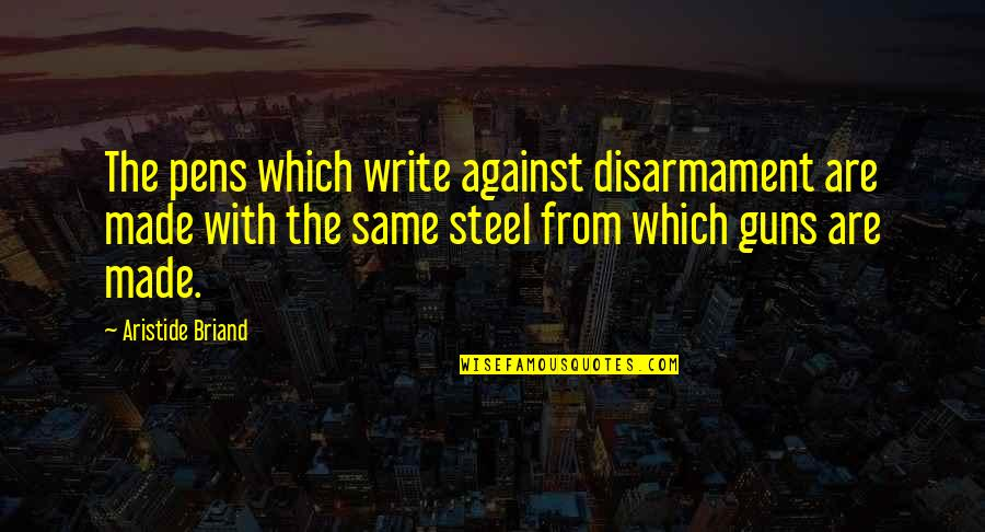 Pens And Writing Quotes By Aristide Briand: The pens which write against disarmament are made