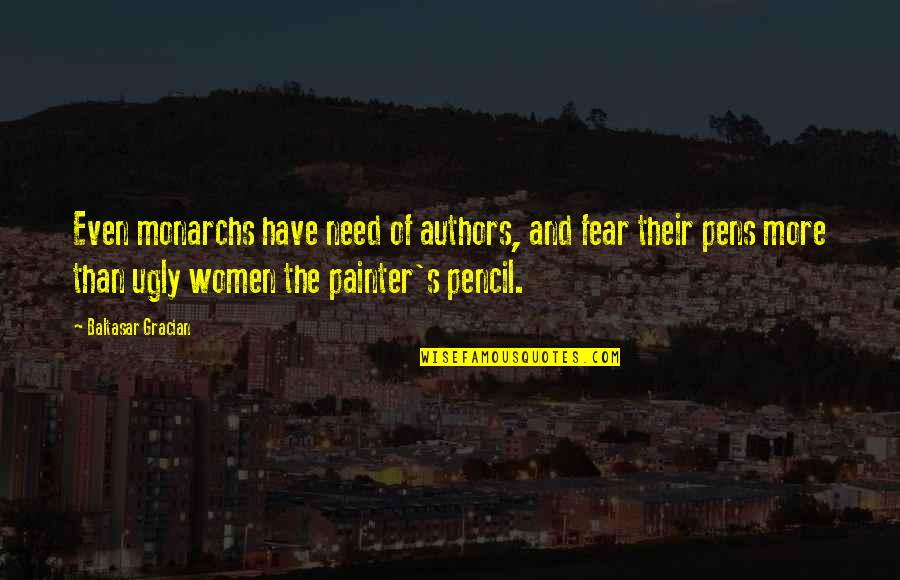 Pens And Writing Quotes By Baltasar Gracian: Even monarchs have need of authors, and fear