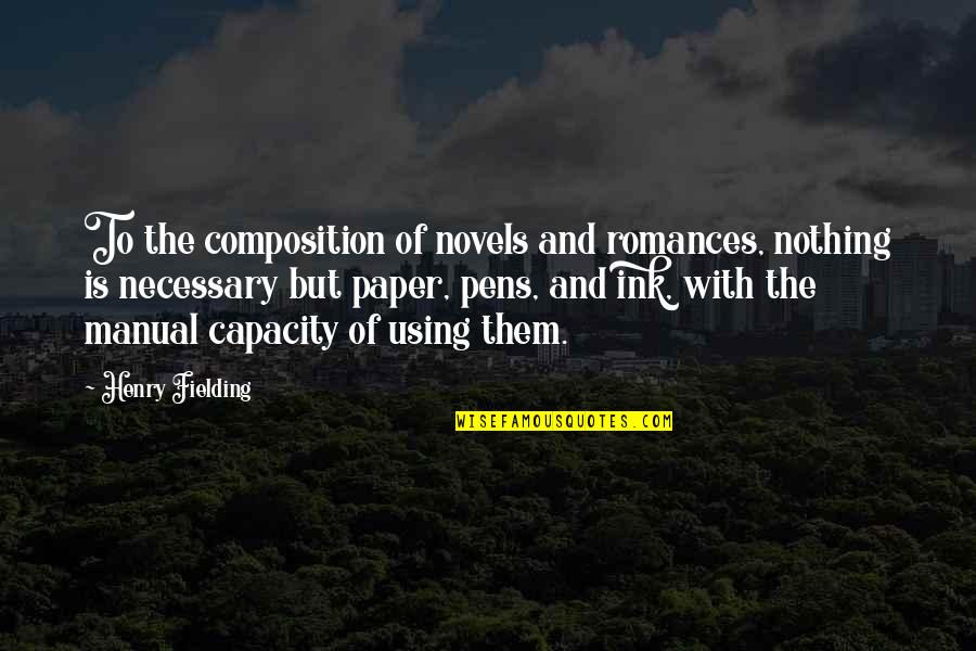Pens And Writing Quotes By Henry Fielding: To the composition of novels and romances, nothing