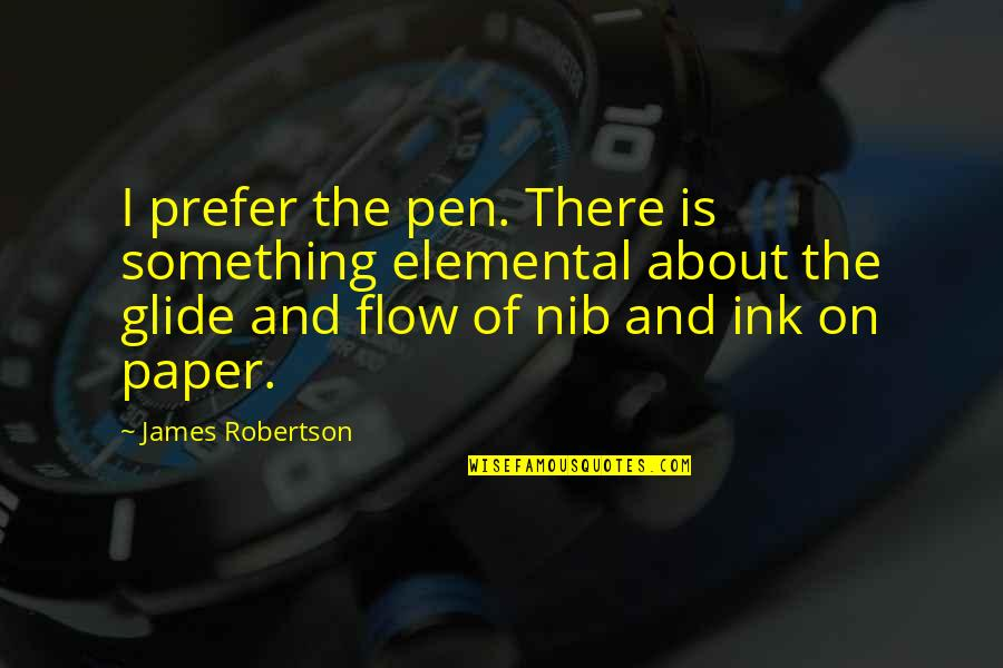 Pens And Writing Quotes By James Robertson: I prefer the pen. There is something elemental