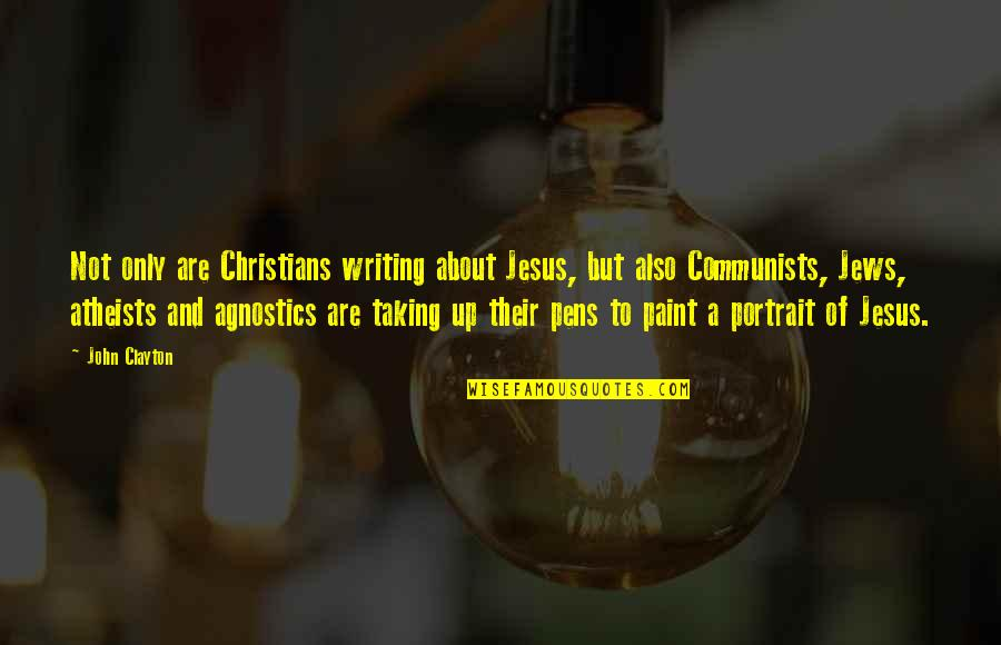 Pens And Writing Quotes By John Clayton: Not only are Christians writing about Jesus, but