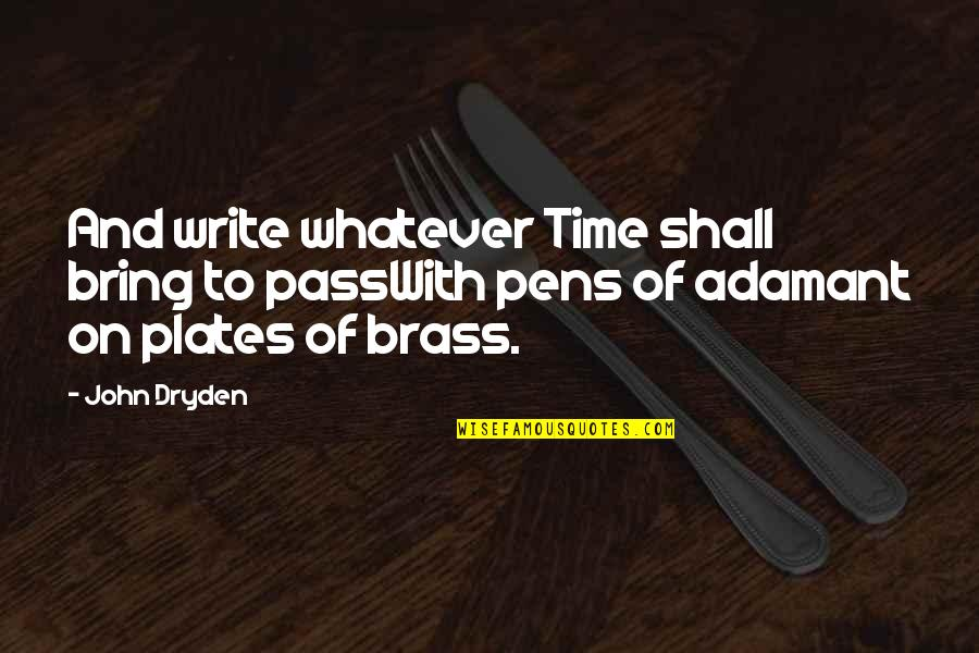 Pens And Writing Quotes By John Dryden: And write whatever Time shall bring to passWith