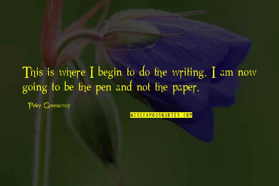 Pens And Writing Quotes By Peter Greenaway: This is where I begin to do the