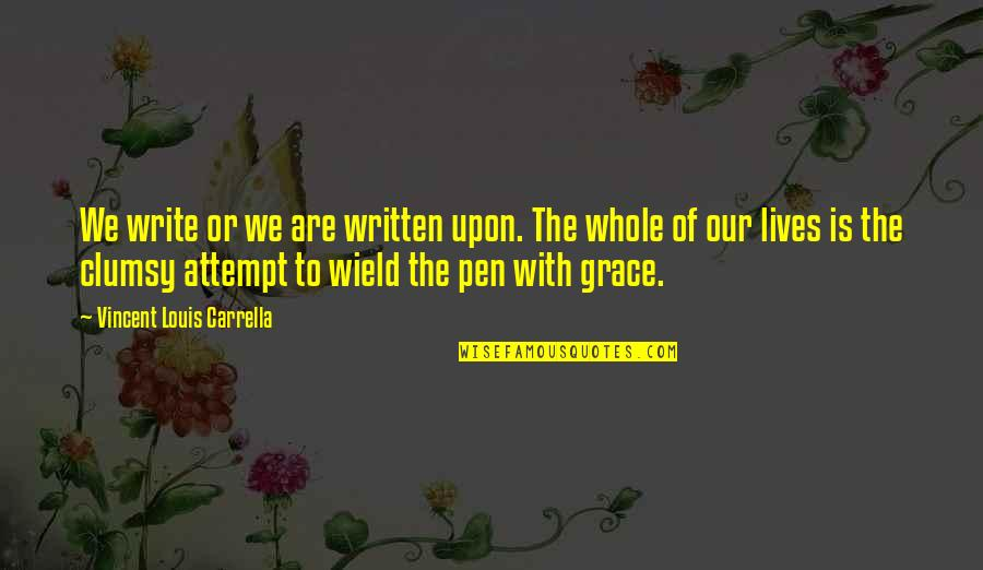 Pens And Writing Quotes By Vincent Louis Carrella: We write or we are written upon. The