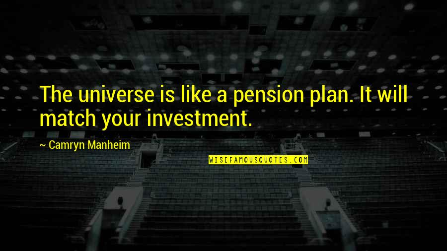 Pension Quotes By Camryn Manheim: The universe is like a pension plan. It