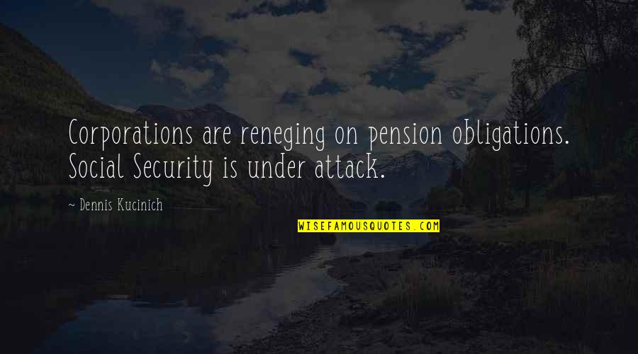 Pension Quotes By Dennis Kucinich: Corporations are reneging on pension obligations. Social Security