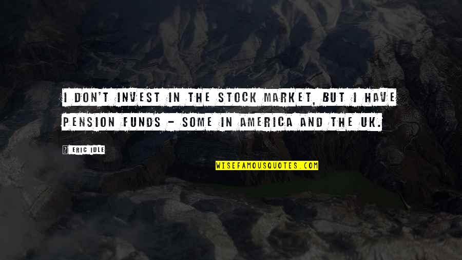 Pension Quotes By Eric Idle: I don't invest in the stock market, but