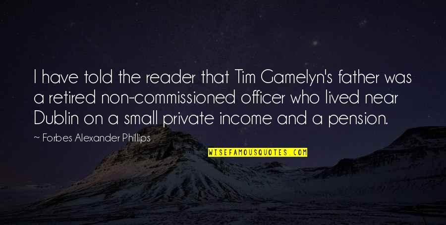 Pension Quotes By Forbes Alexander Phillips: I have told the reader that Tim Gamelyn's
