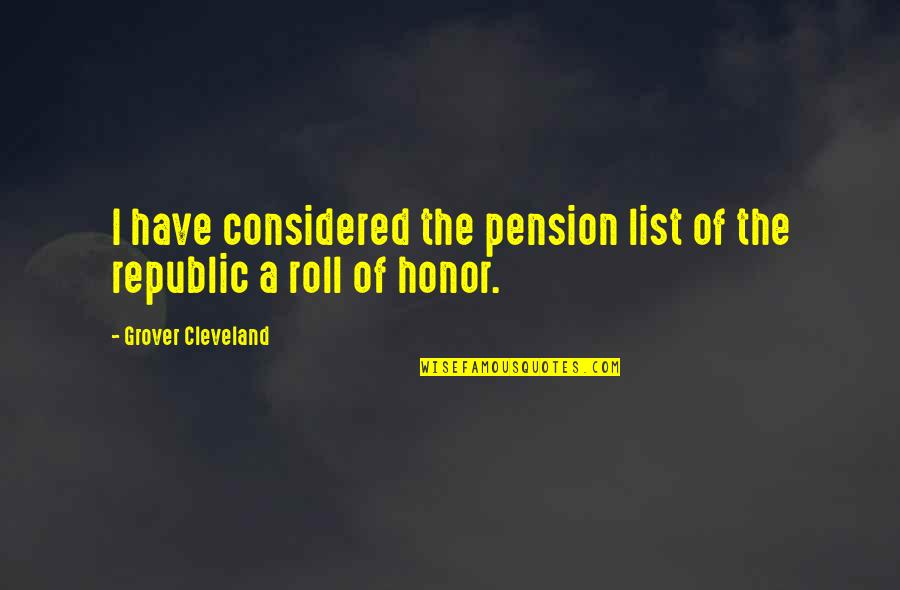 Pension Quotes By Grover Cleveland: I have considered the pension list of the