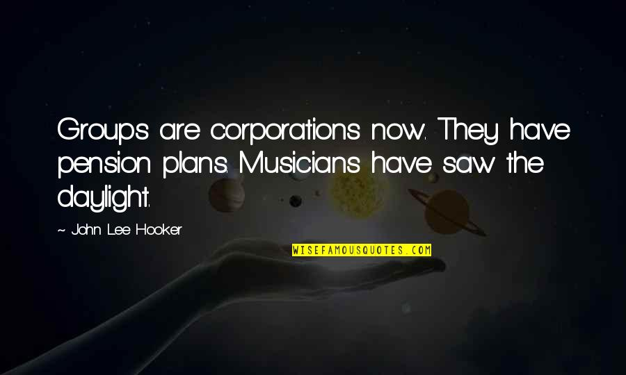 Pension Quotes By John Lee Hooker: Groups are corporations now. They have pension plans.