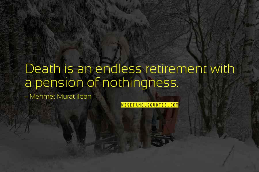 Pension Quotes By Mehmet Murat Ildan: Death is an endless retirement with a pension