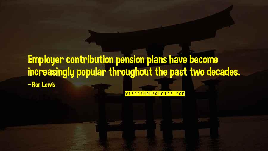 Pension Quotes By Ron Lewis: Employer contribution pension plans have become increasingly popular