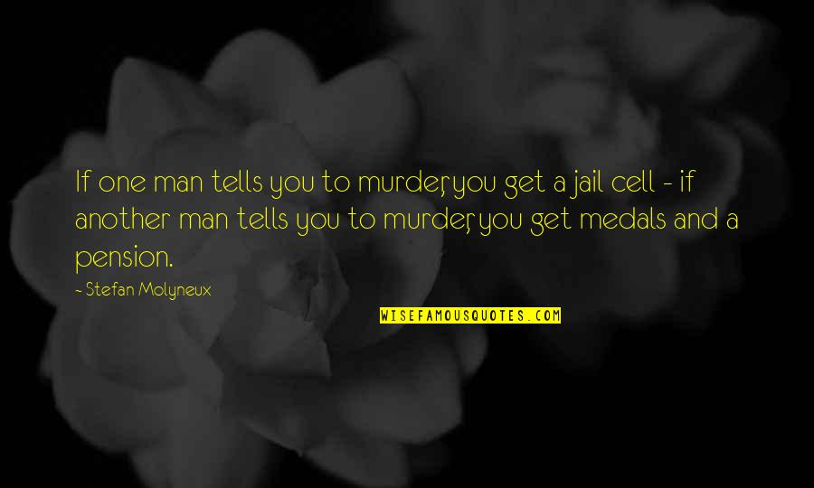 Pension Quotes By Stefan Molyneux: If one man tells you to murder, you
