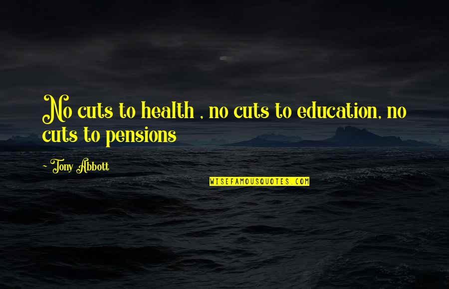 Pension Quotes By Tony Abbott: No cuts to health , no cuts to