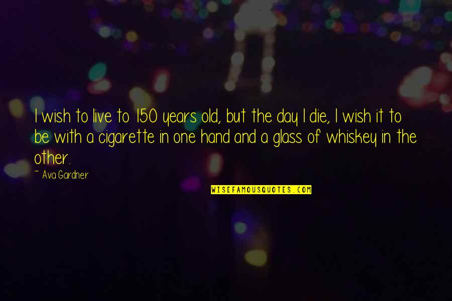 Pensive Quotes And Quotes By Ava Gardner: I wish to live to 150 years old,