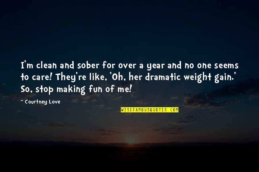 Pensive Quotes And Quotes By Courtney Love: I'm clean and sober for over a year