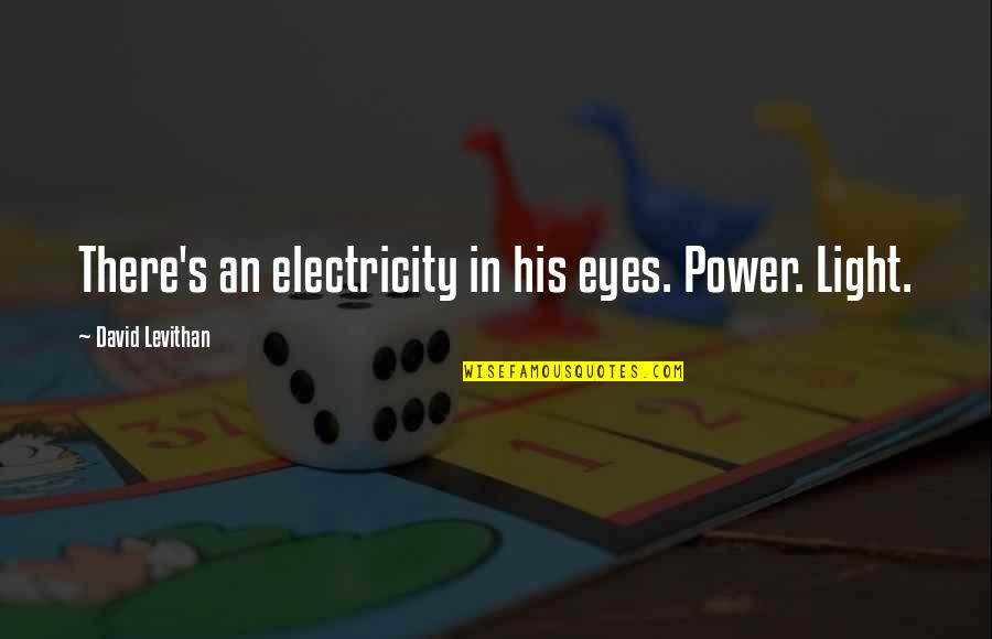 Pensive Quotes And Quotes By David Levithan: There's an electricity in his eyes. Power. Light.