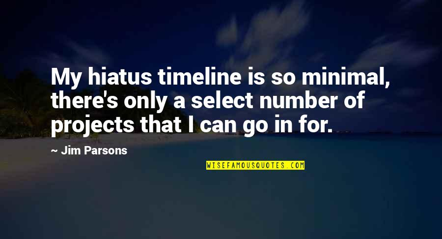 Pensive Quotes And Quotes By Jim Parsons: My hiatus timeline is so minimal, there's only