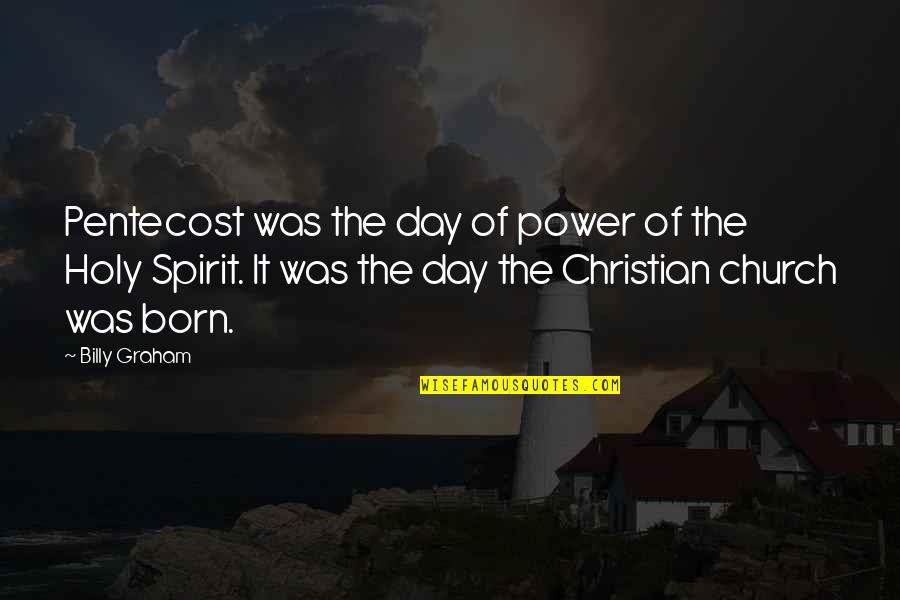 Pentecost Quotes By Billy Graham: Pentecost was the day of power of the