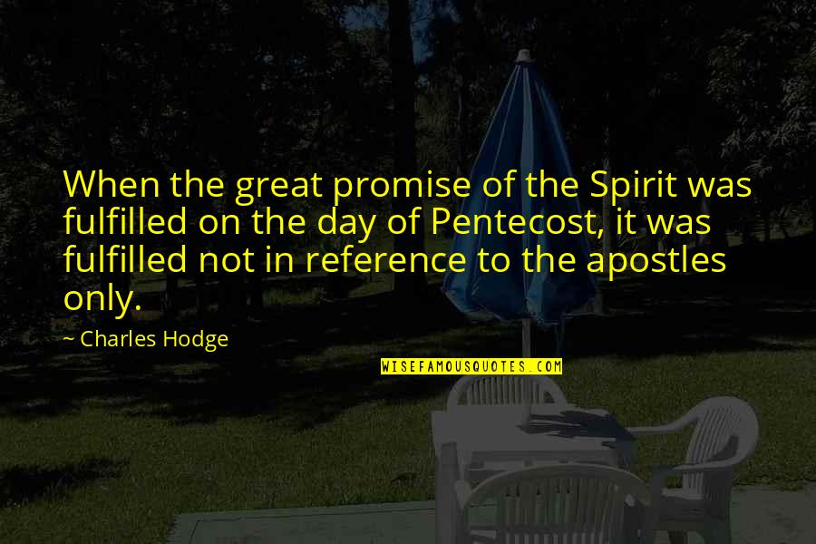 Pentecost Quotes By Charles Hodge: When the great promise of the Spirit was