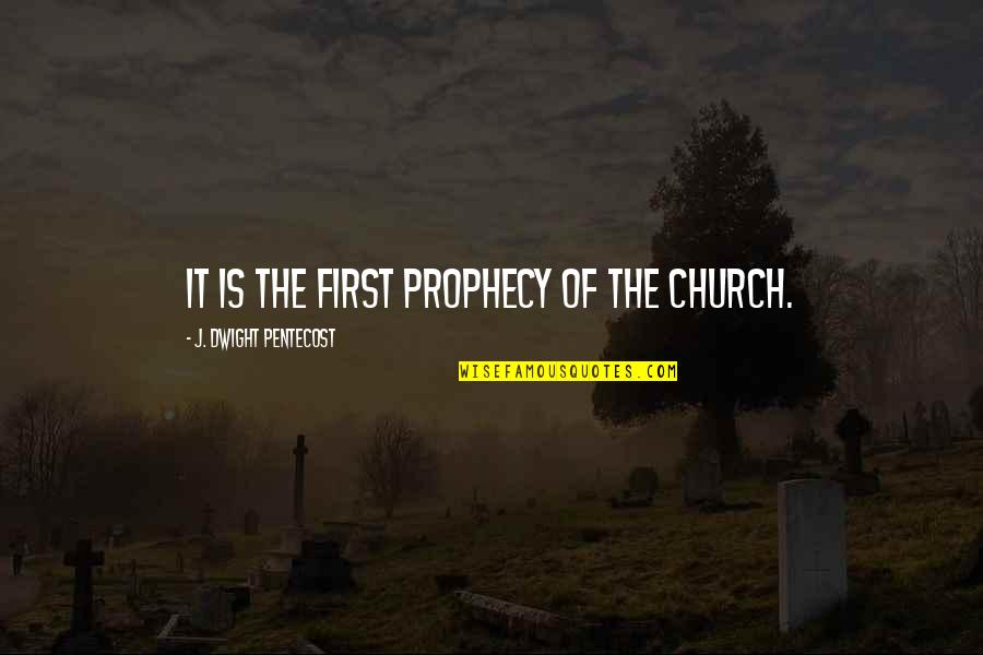 Pentecost Quotes By J. Dwight Pentecost: It is the first prophecy of the church.