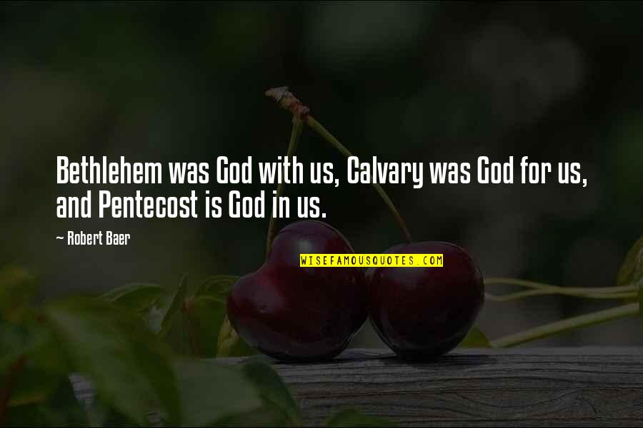 Pentecost Quotes By Robert Baer: Bethlehem was God with us, Calvary was God