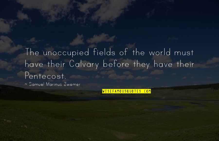 Pentecost Quotes By Samuel Marinus Zwemer: The unoccupied fields of the world must have