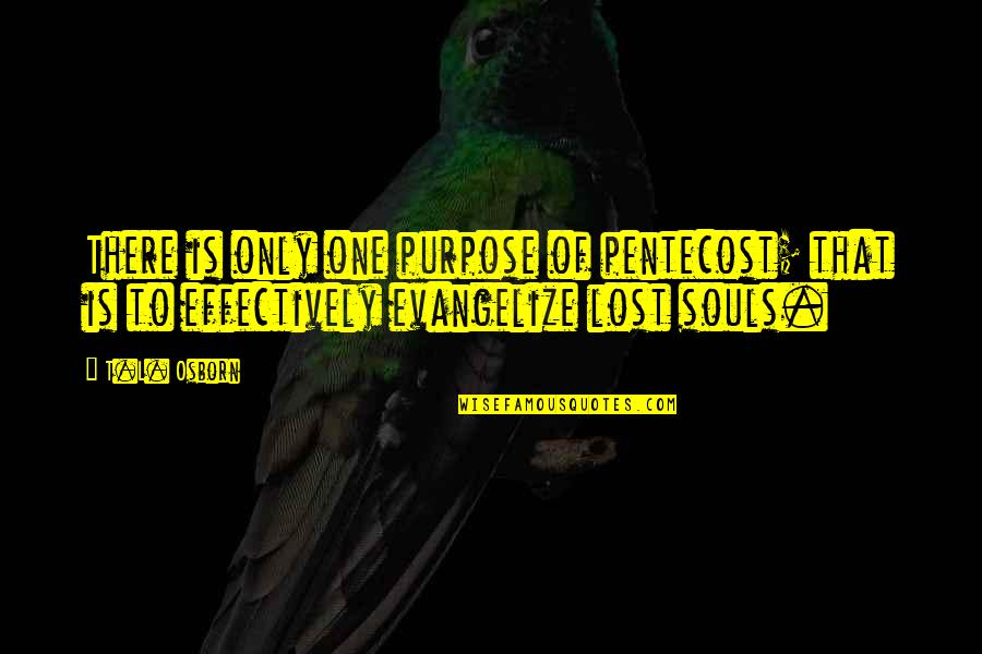 Pentecost Quotes By T.L. Osborn: There is only one purpose of pentecost; that