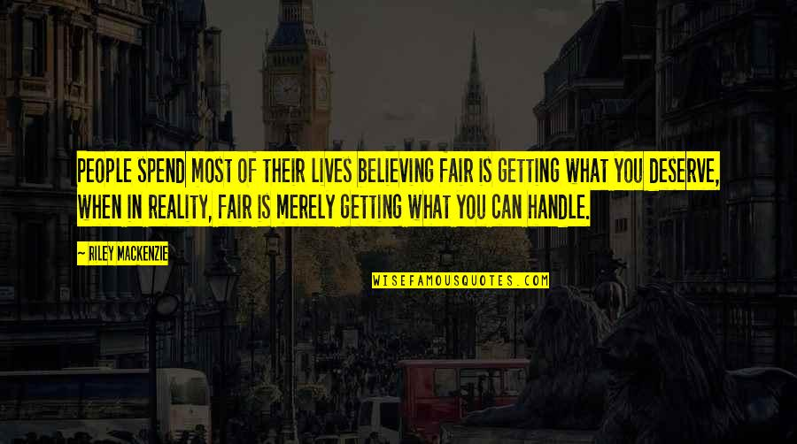 People Getting What They Deserve Quotes By Riley Mackenzie: People spend most of their lives believing fair