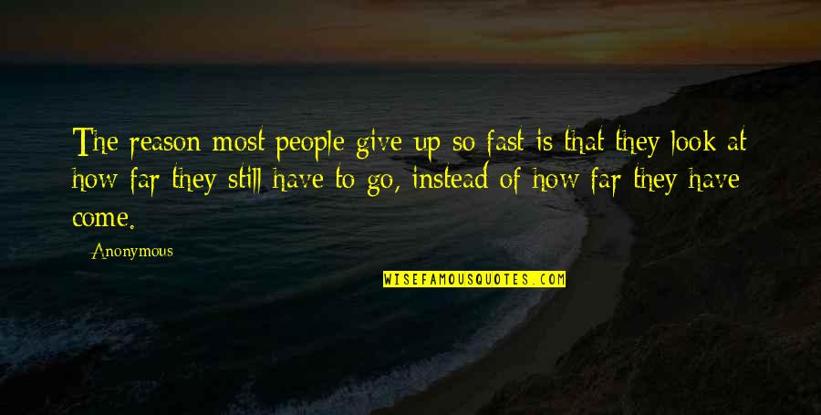 People In Your Life That Come And Go Quotes By Anonymous: The reason most people give up so fast