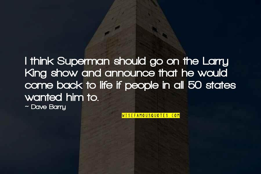 People In Your Life That Come And Go Quotes By Dave Barry: I think Superman should go on the Larry