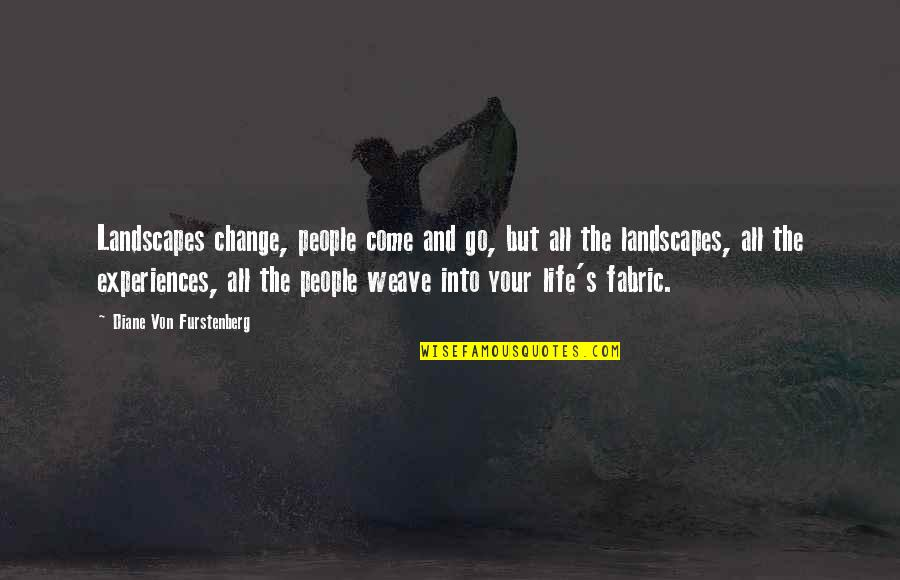 People In Your Life That Come And Go Quotes By Diane Von Furstenberg: Landscapes change, people come and go, but all