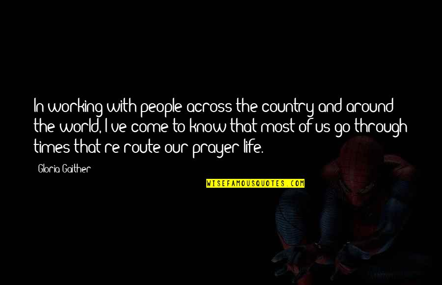 People In Your Life That Come And Go Quotes By Gloria Gaither: In working with people across the country and