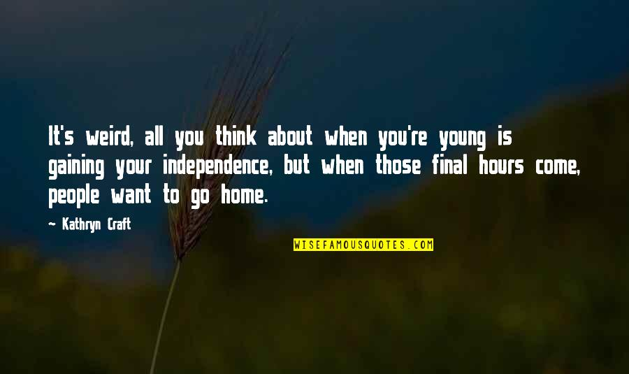 People In Your Life That Come And Go Quotes By Kathryn Craft: It's weird, all you think about when you're