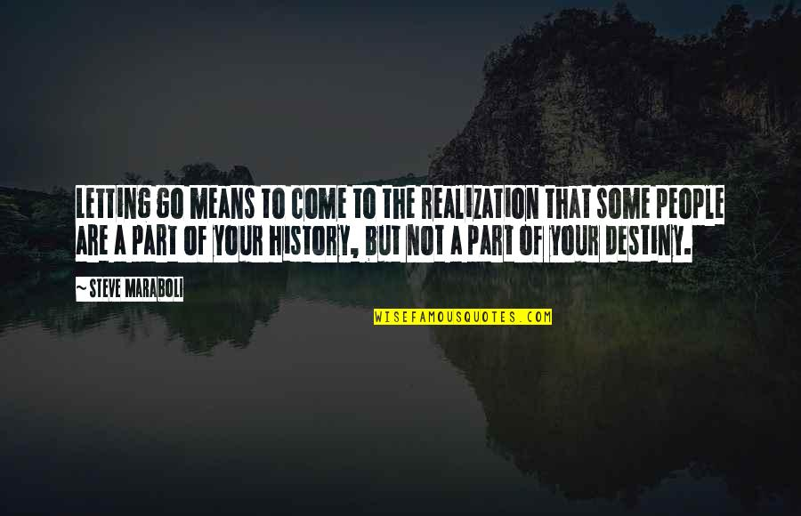 People In Your Life That Come And Go Quotes By Steve Maraboli: Letting go means to come to the realization