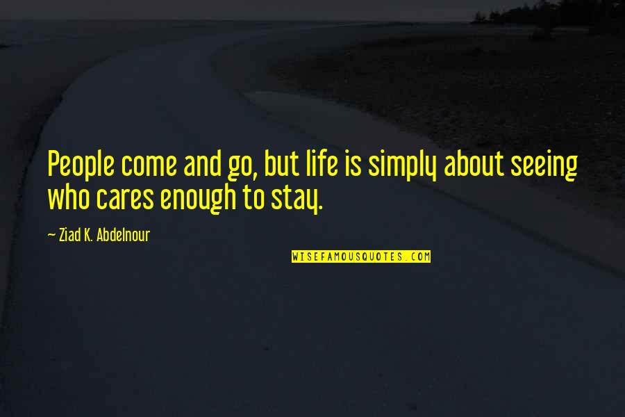 People In Your Life That Come And Go Quotes By Ziad K. Abdelnour: People come and go, but life is simply