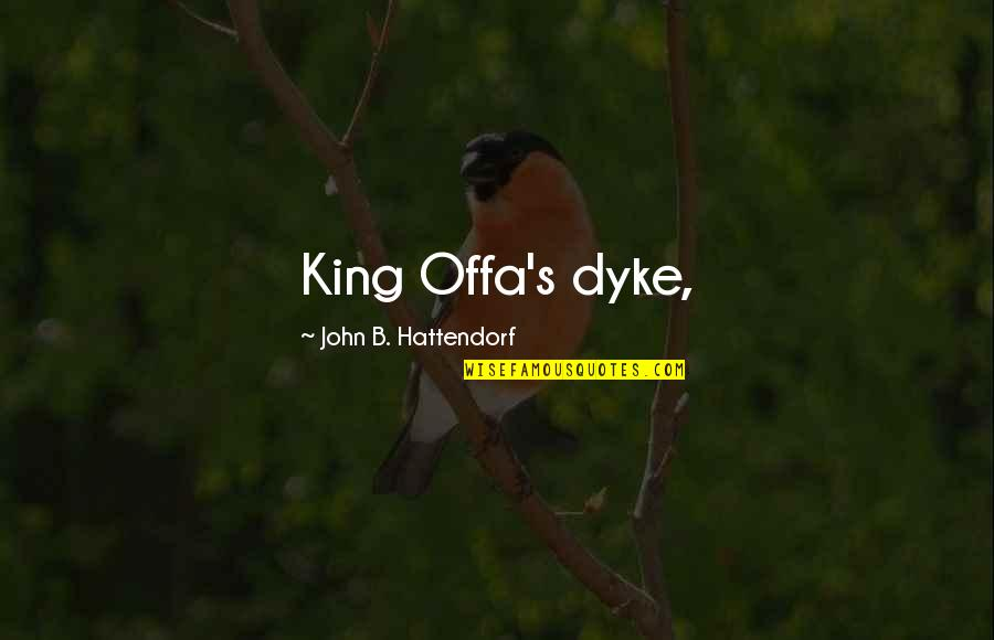 People With Hazel Eyes Quotes By John B. Hattendorf: King Offa's dyke,