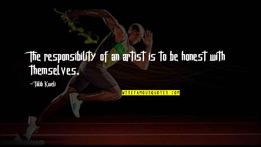 People With Hazel Eyes Quotes By Talib Kweli: The responsibility of an artist is to be