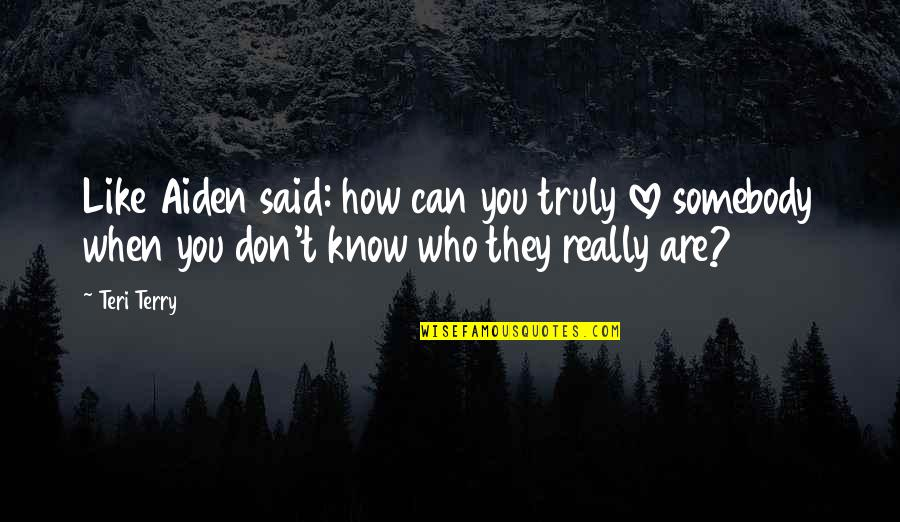 People With Hazel Eyes Quotes By Teri Terry: Like Aiden said: how can you truly love