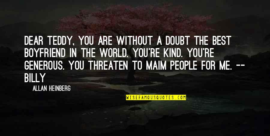 People're Quotes By Allan Heinberg: Dear Teddy, you are without a doubt the
