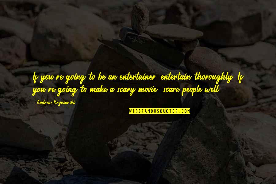 People're Quotes By Andrew Bryniarski: If you're going to be an entertainer, entertain