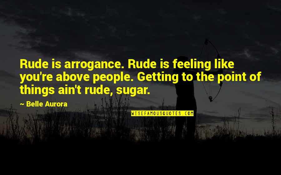 People're Quotes By Belle Aurora: Rude is arrogance. Rude is feeling like you're