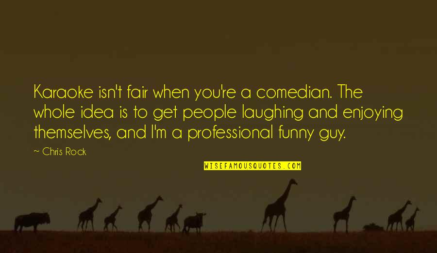 People're Quotes By Chris Rock: Karaoke isn't fair when you're a comedian. The