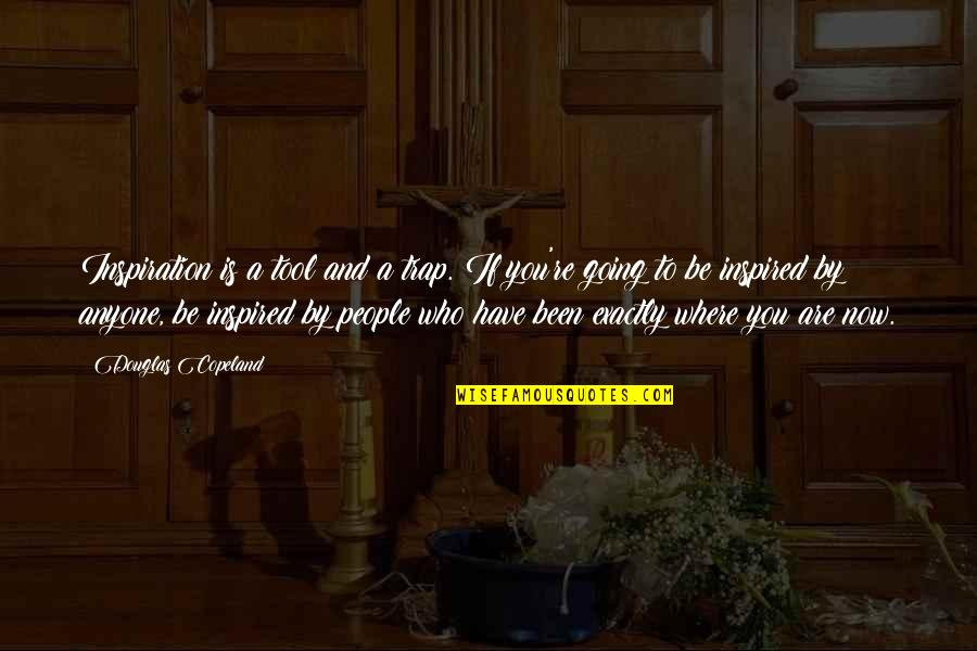 People're Quotes By Douglas Copeland: Inspiration is a tool and a trap. If