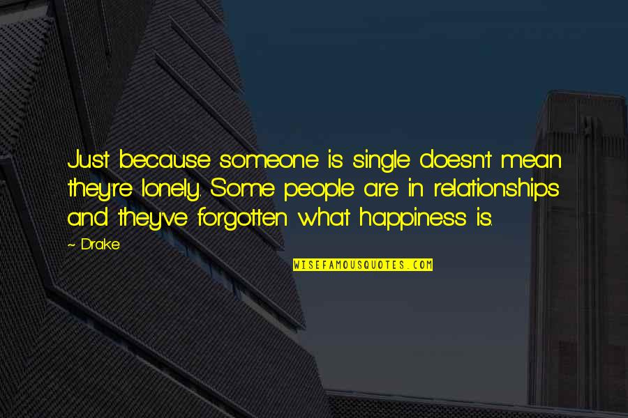 People're Quotes By Drake: Just because someone is single doesn't mean they're