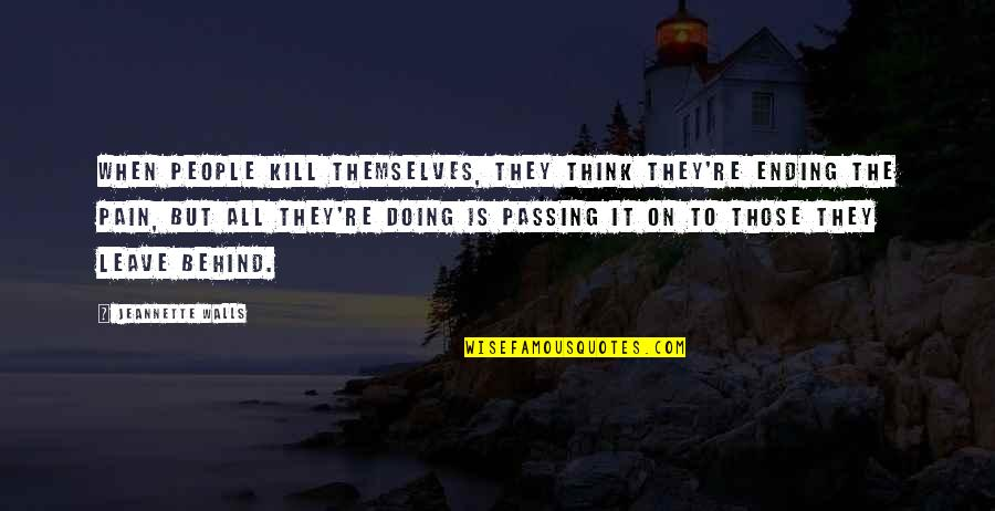 People're Quotes By Jeannette Walls: When people kill themselves, they think they're ending