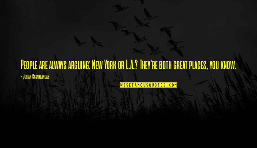 People're Quotes By Julian Casablancas: People are always arguing: New York or L.A.?