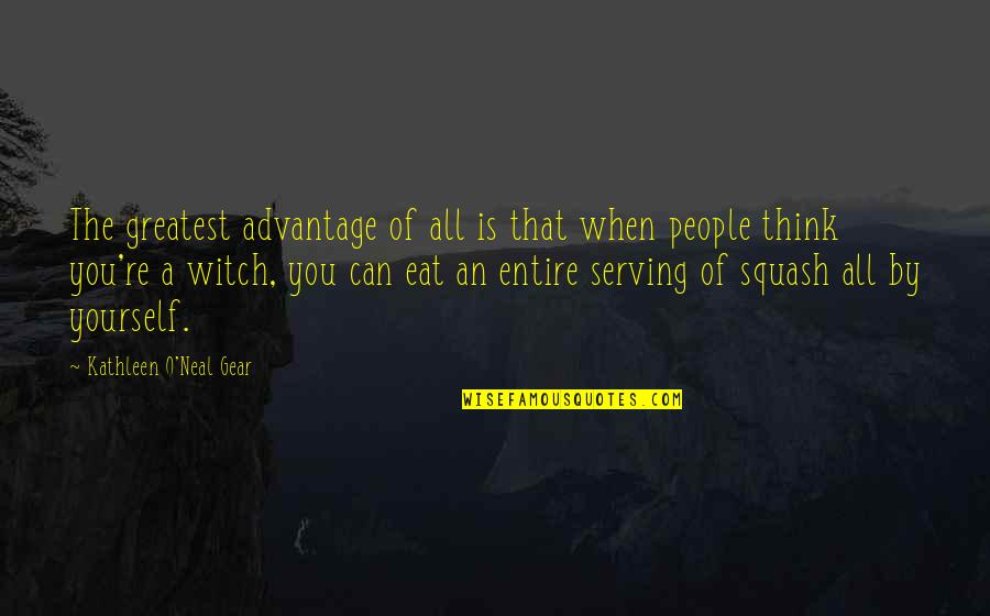 People're Quotes By Kathleen O'Neal Gear: The greatest advantage of all is that when